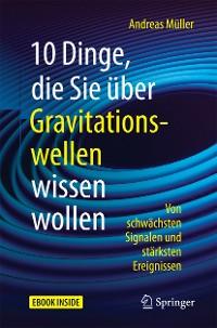 Cover 10 Dinge, die Sie über Gravitationswellen wissen wollen
