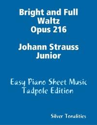 Cover Bright and Full Waltz Opus 216 Johann Strauss Junior - Easy Piano Sheet Music Tadpole Edition