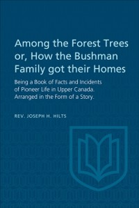 Cover Among the Forest Trees or, A Book of Facts and Incidents of Pioneer Life in Upper Canada