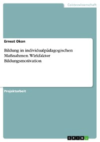 Cover Bildung in individualpädagogischen Maßnahmen. Wirkfaktor Bildungsmotivation