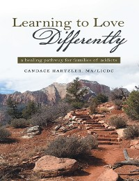 Cover Learning to Love Differently: A Healing Pathway for Families of Addicts