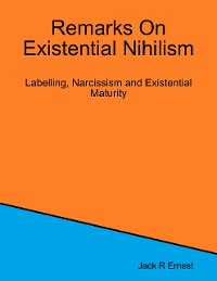 Cover Remarks On Existential Nihilism: Labelling, Narcissism and Existential Maturity