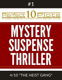 "Cover Perfect 10 Mystery / Suspense / Thriller Plots: #1-4 ""THE HEIST GANG"""