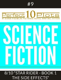 "Cover Perfect 10 Science Fiction Plots #9-8 ""STAR RIDER - BOOK 1 THE SIDE EFFECTS"""