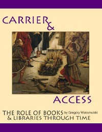 Cover Carriers and Access: the Role of Books and Libraries Through History