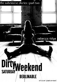 Cover Dirty Weekend. The Submissive Diaries - Part 2