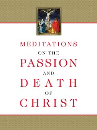 Cover Meditations on the Passion and Death of Christ