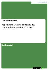 """Cover Aspekte zur Genese der Minne bei Gottfried von Straßburgs """"Tristan"""""""