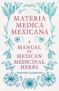 Cover Materia Medica Mexicana - A Manual of Mexican Medicinal Herbs