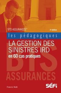 Cover La gestion des sinistres IRD en 60 cas pratiques