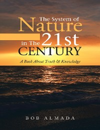 Cover The System of Nature In the 21st Century: A Book About Truth & Knowledge