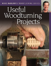 Cover Mike Darlow's Woodturning Series: Useful Woodturning Projects