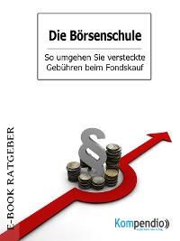 Cover Die Börsenschule – So umgehen Sie versteckte Gebühren beim Fondskauf