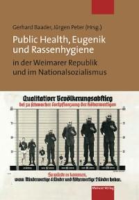 Cover Public Health, Eugenik und Rassenhygiene in der Weimarer Republik und im Nationalsozialismus