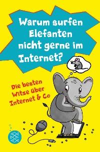Cover Warum surfen Elefanten nicht gerne im Internet? Die besten Witze über Internet & Co
