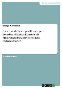 Cover Gleich und Gleich gesellt sich gern. Bourdieus Habitus-Konzept als Erklärungsansatz für homogene Partnerschaften