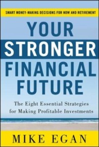 Cover Your Stronger Financial Future: The Eight Essential Strategies for Making Profitable Investments