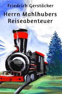 Cover Herrn Mahlhubers Reiseabenteuer