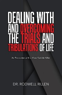 Cover Dealing with and Overcoming the Trials and Tribulations of My Life