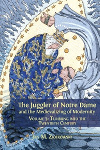 Cover The Juggler of Notre Dame and the Medievalizing of Modernity