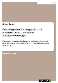 Cover Gründung einer Tochtergesellschaft innerhalb der EU. Rechtliche Rahmenbedingungen