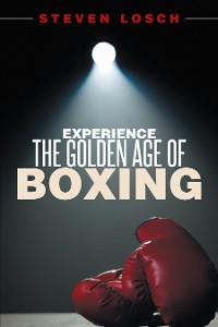 Cover Experience the Golden Age of Boxing