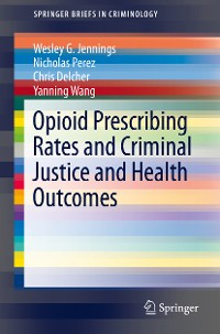 Cover Opioid Prescribing Rates and Criminal Justice and Health Outcomes