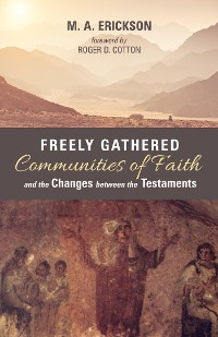 Cover Freely Gathered Communities of Faith and the Changes between the Testaments