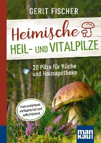 Cover Heimische Heil- und Vitalpilze. Kompakt-Ratgeber