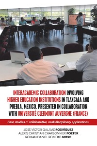 Cover Interacademic Collaboration Involving Higher Education Institutions in Tlaxcala and Puebla, Mexico. Presented in Collaboration with Université Clermont Auvergne (France)