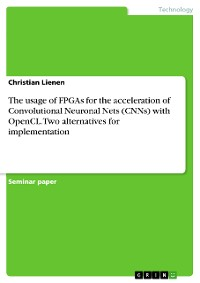 Cover The usage of FPGAs for the acceleration of Convolutional Neuronal Nets (CNNs) with OpenCL. Two alternatives for implementation