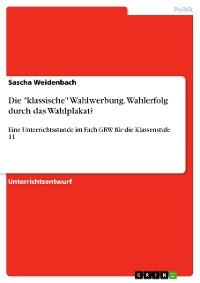 """Cover Die """"klassische"""" Wahlwerbung. Wahlerfolg durch das Wahlplakat?"""