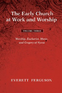 Cover The Early Church at Work and Worship - Volume 3