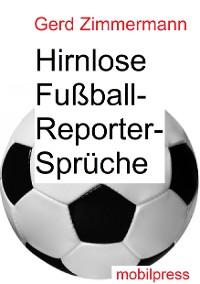 Cover Hirnlose Fußball-Reportersprüche