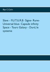 Cover Slave - F.U.T.U.R.E- Signe- Rune- Universal blue- Capsule infinity Space - Tours Galaxy - Durd, le systeme