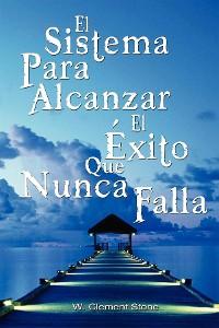 Cover El Sistema Para Alcanzar El Exito Que Nunca Falla / The Success System That Never Fails (Spanish Edition)