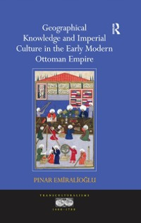 Cover Geographical Knowledge and Imperial Culture in the Early Modern Ottoman Empire