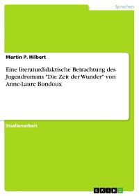 """Cover Eine literaturdidaktische Betrachtung des Jugendromans """"Die Zeit der Wunder"""" von Anne-Laure Bondoux"""