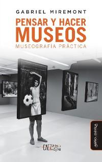 Cover Pensar y hacer museos