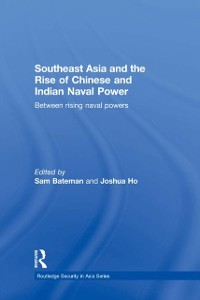 Cover Southeast Asia and the Rise of Chinese and Indian Naval Power