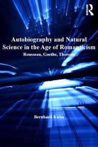 Cover Autobiography and Natural Science in the Age of Romanticism