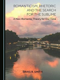 Cover Romanticism, Rhetoric and the Search for the Sublime