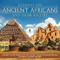 Cover Lessons on Ancient Africans and Their Society | Ancient History Books for Kids Grade 4 Junior Scholars Edition | Children's Ancient History