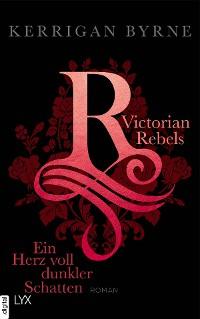 Cover Victorian Rebels - Ein Herz voll dunkler Schatten