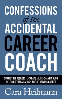Cover Confessions of the Accidental Career Coach