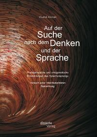 Cover Auf der Suche nach dem Denken und der Sprache: Phylogenetische und ontogenetische Entwicklungen des Sprachursprungs. Versuch einer interdisziplinären Betrachtung