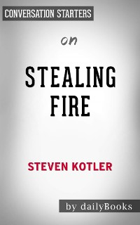 Cover Stealing Fire: by Steven Kotler | Conversation Starters