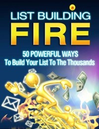 Cover List Building Fire - 50 Powerful Ways to Build Your List to the Thousands