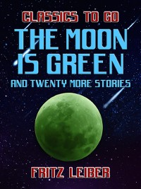 Cover The Moon Is Green and twenty more stories