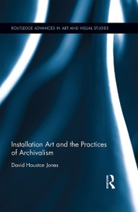 Cover Installation Art and the Practices of Archivalism